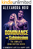 Dominance and Submission: The Complete BDSM Erotica Series: A Submissive Wife is a Happy Wife (Alexandra Noir's BDSM Erotica Book 1)