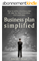 Business Plan Simplified: How To Write a Business Plan: 8+ Step by Step Templates and Examples (English Edition)