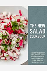 The New Salad Cookbook: A Salad Recipe Book with Delicious Salad Recipes and Salad Dressing Recipes; Enjoy Salad for Dinner and Lunch (2nd Edition) Kindle Edition