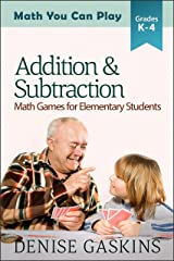 Addition & Subtraction: Math Games for Elementary Students (Math You Can Play Book 2) Kindle Edition