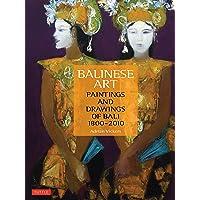 Balinese Art: Paintings and Drawings of Bali: 1800-2010
