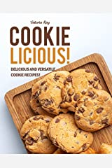 COOKIE-LICIOUS!: Delicious and Versatile Cookie Recipes! Kindle Edition