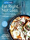 Atkins: Eat Right, Not Less: Your personal guide to living a healthy low-carb and low-sugar lifestyle