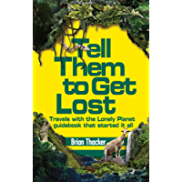 Tell Them to Get Lost: Travels With the Lonely Planet Guide Book That Started it All