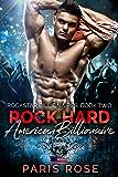 Rock Hard American Billionaire: A Billionaire Rockstar Romance (Rockstar Billionaires Book 2)