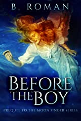Before The Boy: The Prequel To The Moon Singer Trilogy Kindle Edition