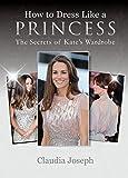 How to Dress Like a Princess: The Secrets of Kate's Wardrobe