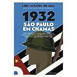 1932: São Paulo em chamas: Como a revolução constitucionalista conquistou corações de estudantes, trabalhadores, donas de cas