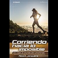 Corriendo hacia lo imposible: Un viaje al mundo del ultrafondo