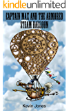 Captain Max and the Armored Steam Balloon (Steampunk for Kids Book 1)