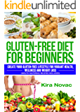 Gluten Free: Gluten Free Diet for Beginners: Create Your Gluten Free Lifestyle for Vibrant Health, Wellness & Weight Loss (Gluten-Free Diet, Celiac Disease, Wheat Free, Cookbook Book 1)