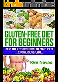 Gluten Free: Gluten Free Diet for Beginners: Create Your Gluten Free Lifestyle for Vibrant Health, Wellness & Weight Loss (Gluten-Free Diet, Celiac Disease, Wheat Free, Cookbook Book 1)