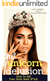 The Unicorn Delusion: How To Kill Your Inner Basic B