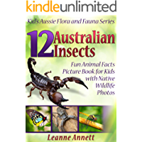 12 Australian Insects! Kids Book About Insects: Fun Animal Facts Picture Book for Kids with Native Wildlife Photos (Kid's Aussie Flora and Fauna Series 4)