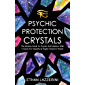 Psychic Protection Crystals: The Modern Guide To Psychic Self Defence With Crystals For Empaths and Highly Sensitive People (English Edition)
