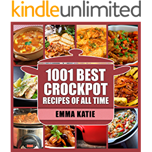 1001 Best Crock Pot Recipes of All Time: A Crock Pot Cookbook with Over 1001 Crockpot Recipes Book For Beginners Slow…
