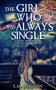 The Girl Who Was Always Single: A Short Horror Story for the Dating App Age