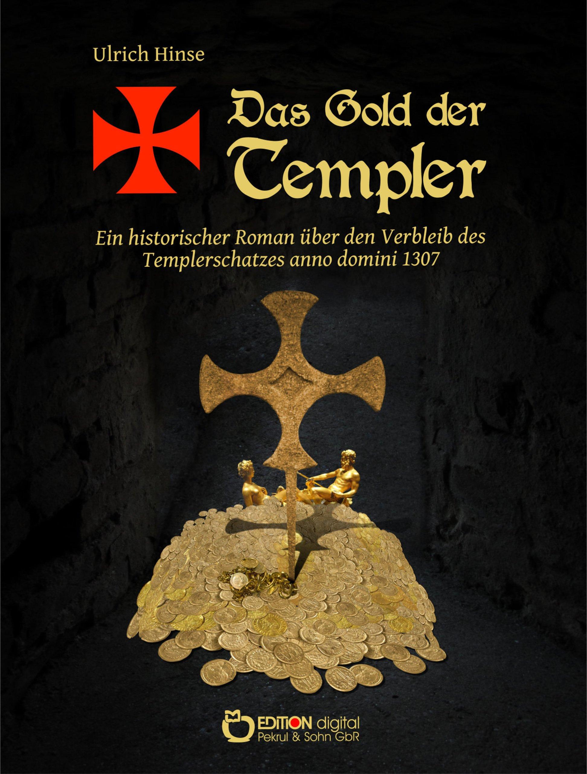 Das Gold Der Templer  Ein Historischer Roman über Den Verbleib Des Templerschatzes Anno Domini 1307