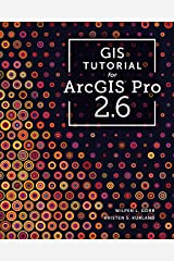 GIS Tutorial for ArcGIS Pro 2.6 (GIS Tutorials) Kindle Edition