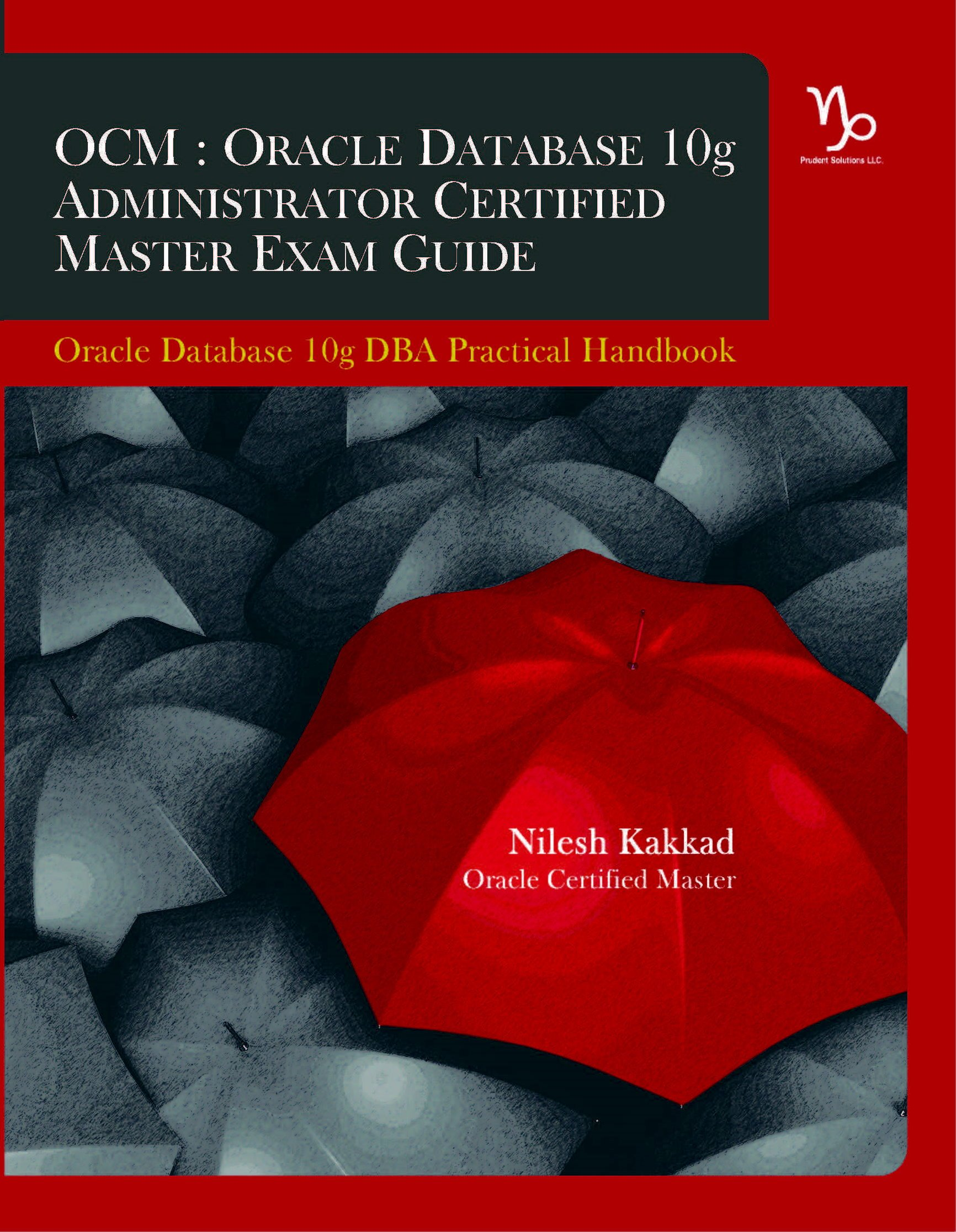 Ocm oracle database 10g administrator certified master exam guide ocm oracle database 10g administrator certified master exam guide nilesh kakkad prudents team 9780615481937 amazon books baditri Choice Image