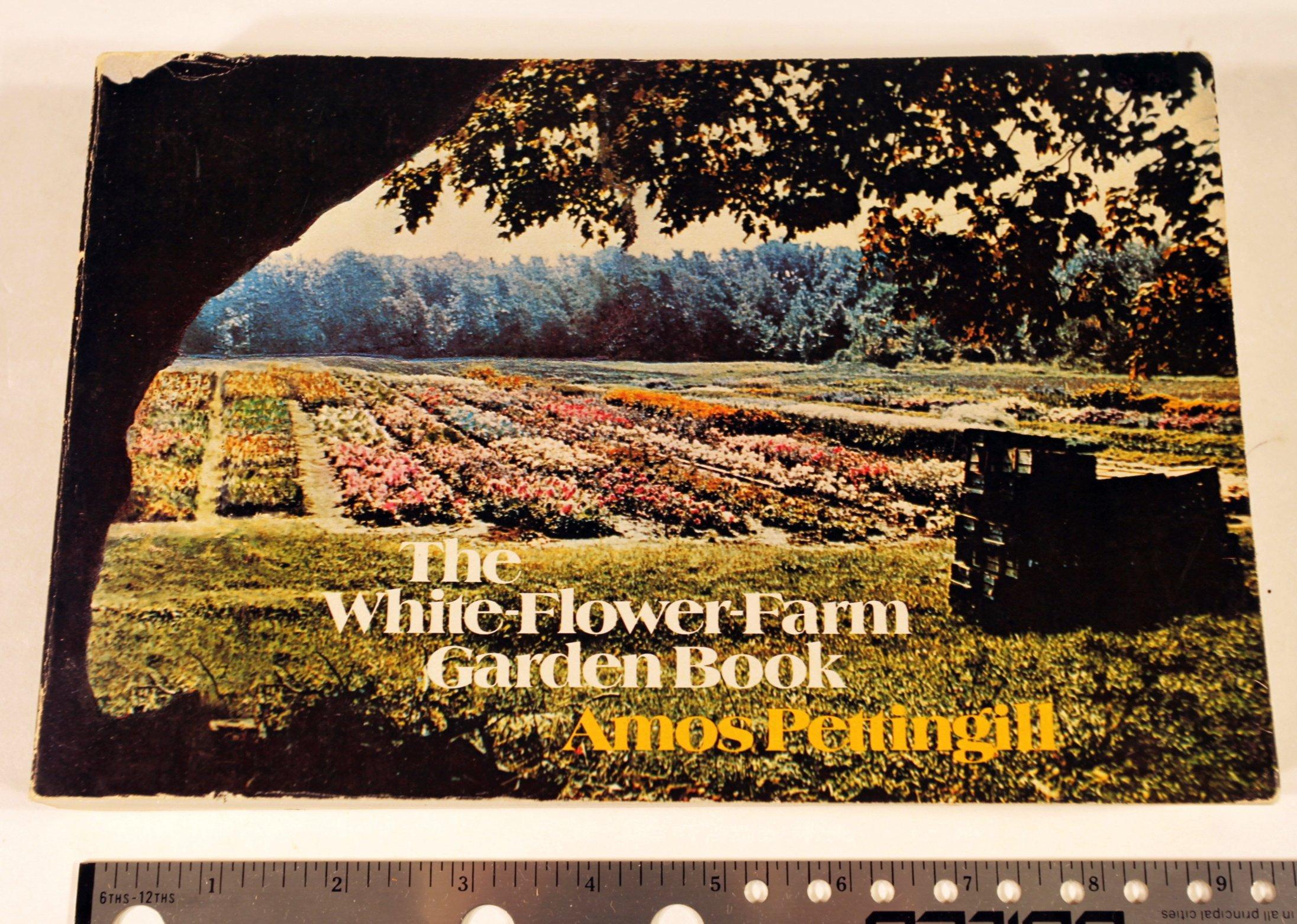 The White Flower Farm Garden Book Amos Pettingill 9780316704007