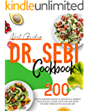 Dr. Sebi Cookbook: 200+ Mouth Watering Recipes to Drastically Improve Your Health, Cleanse Your Liver and Detox the Body…