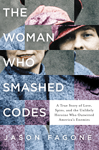 The Woman Who Smashed Codes: A True Story of Love; Spies; and the Unlikely Heroine Who Outwitted America's Enemies