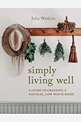 Simply Living Well: A Guide to Creating a Natural, Low-Waste Home Kindle Edition