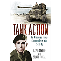 Tank Action: An Armoured Troop Commander's War 1944–45 (English Edition)