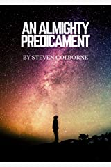An Almighty Predicament: A Discourse on the Arguments For and Against Christianity Kindle Edition