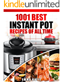 Instant Pot Cookbook: 1001 Best Instant Pot Recipes of All Time (Instant Pot, Instant Pot Slow Cooker, Slow Cooking, Meals, Instant Pot For Two, Crock ... Paleo Diet, Electric Pressure Cooker)