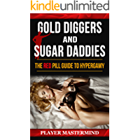 Gold Diggers and Sugar Daddies: The Red Pill Guide to Hypergamy (Player Mastermind) (English Edition)