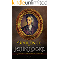 Opulence of John Locke: Quotes from the Father of Liberalism (English Edition)
