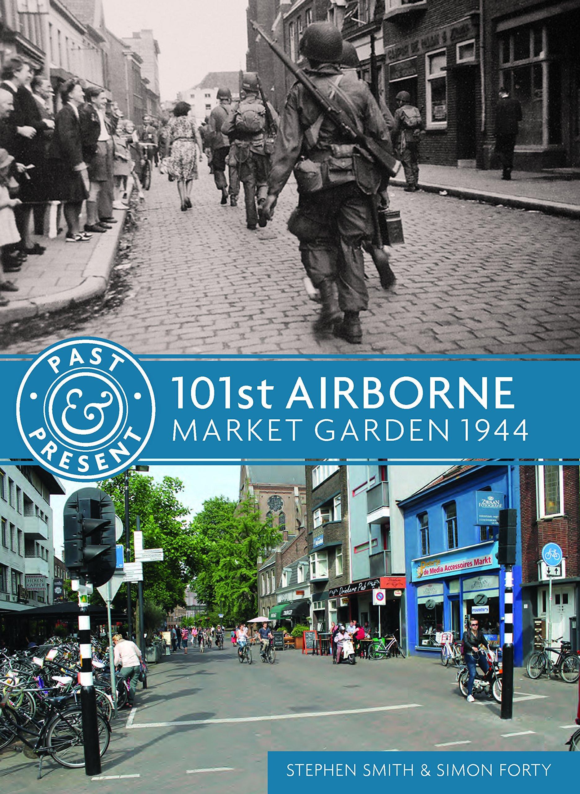 101st airborne market garden 1944 past present