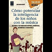 Cómo potenciar la inteligencia de los niños con la música: Desarrolle sus habilidades motrices, lingüísticas, matemáticas y psicosociales (Taller de música)