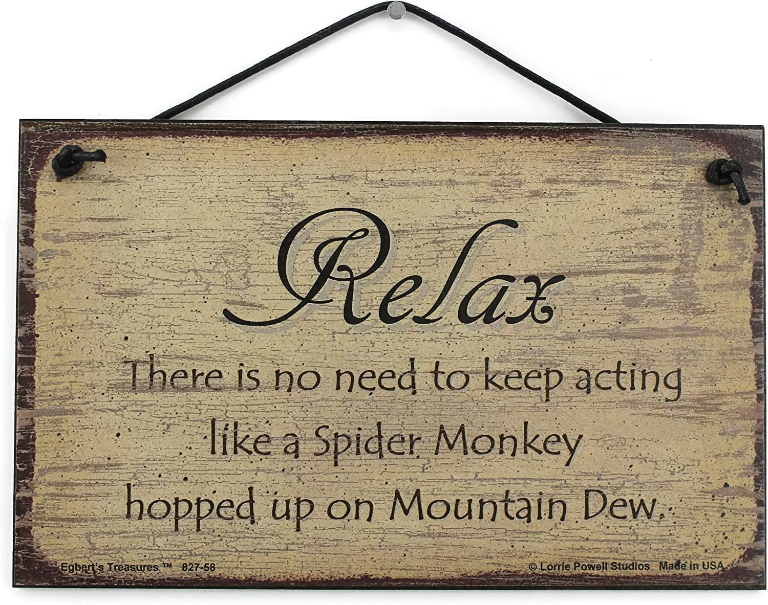 """5x8 Vintage Style Sign Saying,""""RELAX There is no need to keep acting like a Spider Monkey hopped up on Mountain Dew."""" Decorative Fun Universal Household Signs from Egbert's Treasures"""