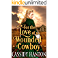 For the Love of a Wounded Cowboy: A Historical Western Romance Book