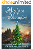 Mistletoe at Moonglow (The Moonglow Christmas Book 1)