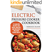Electric Pressure Cooker Cookbook: 110 Amazing Recipes for Quick, Healthy, and Delicious Pressure Cooker Meals (English Edition)