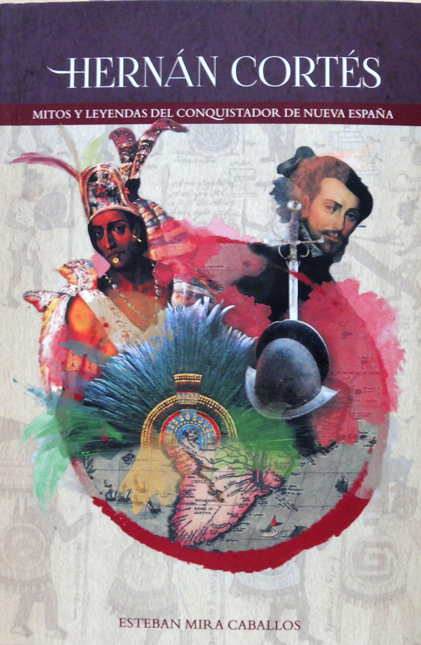 Hernán Cortés. Mitos y Leyendas del Conquistador de Nueva España ...