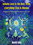 Infinite Love Is The Only Truth: Everything Else Is An Illusion (English Edition)