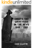 Ghosts and Graveyards in the News: 1844 ~ 1922