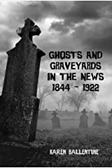 Ghosts and Graveyards in the News: 1844 ~ 1922 Kindle Edition
