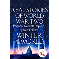 Real Stories of World War Two: Personal accounts inspired by Ken Follett's Winter of the World (English Edition)