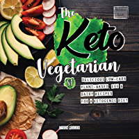 The Keto Vegetarian: 84 Delicious Low-Carb Plant-Based, Egg & Dairy Recipes For A Ketogenic Diet (Nutrition Guide) (The Carbless Cook Book 1) (English Edition)