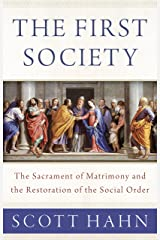 The First Society: The Sacrament of Matrimony and the Restoration of the Social Order Hardcover