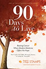 90 Days to Live: Beating Cancer When Modern Medicine Offers No Hope Kindle Edition