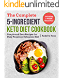 The Complete 5-Ingredient Keto Diet Cookbook: Simple and Easy Recipes for Busy People on Ketogenic Diet with 2-Week Meal Plan (Keto Cookbook Book 1)