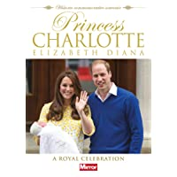Princess Charlotte Elizabeth Diana: A Royal Celebration (Royal Baby)