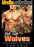 Her Two Wolves: Menage Werewolf Biker Romance